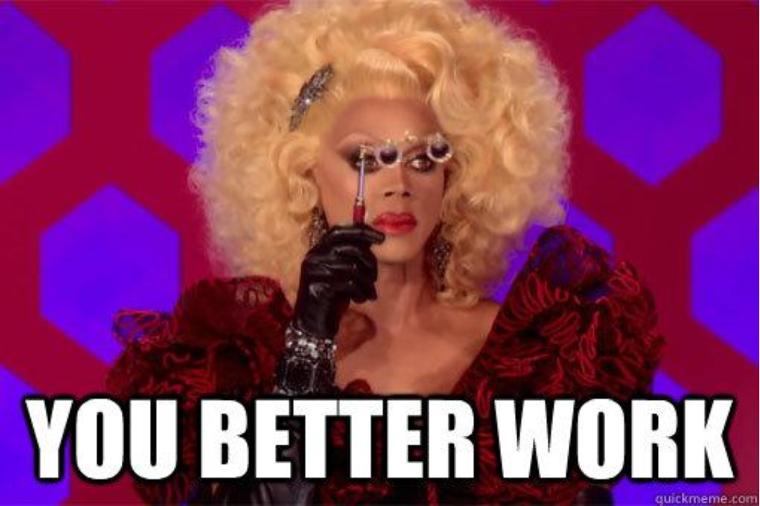 You Better Work… |